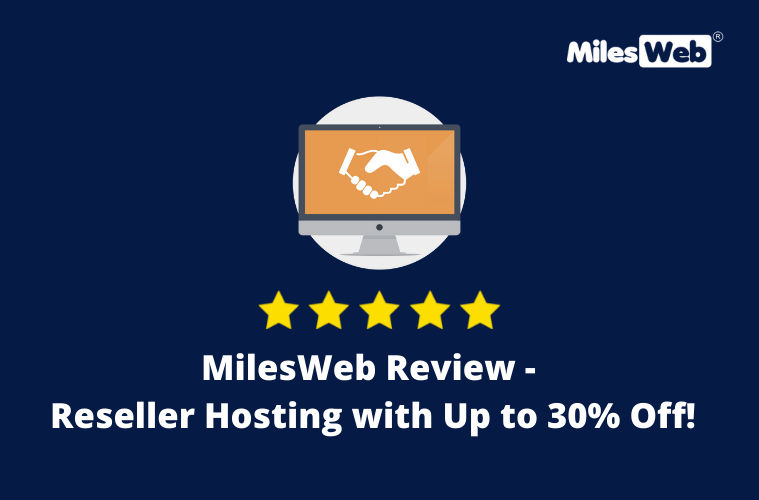 MilesWeb Review – Reseller Hosting with Up to 30% Off!